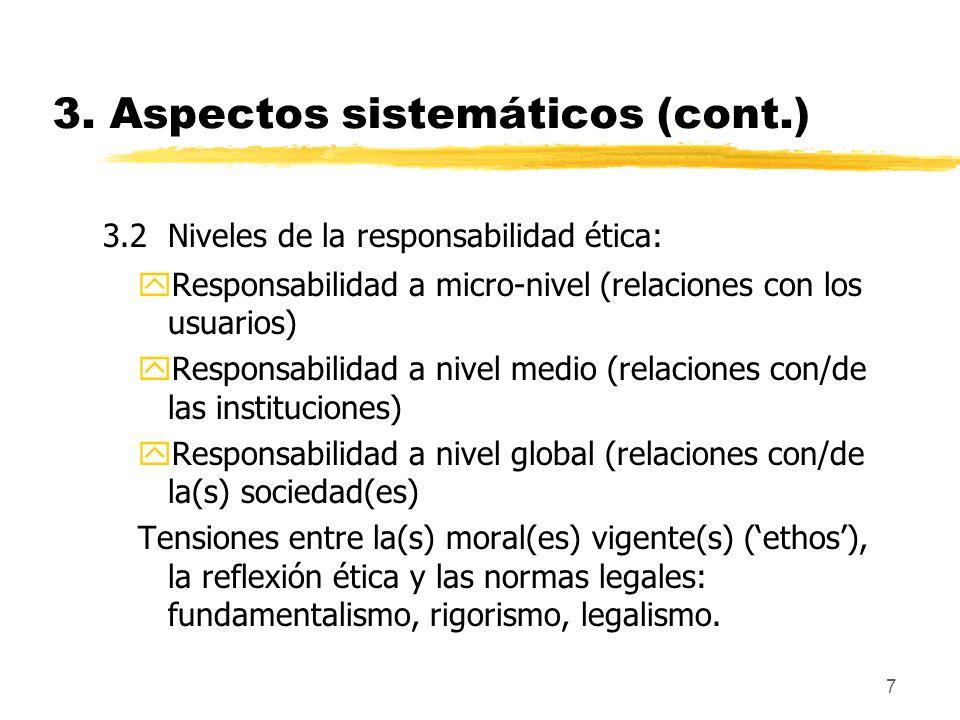 7 3. Aspectos sistemáticos (cont.) 3.2 Niveles de la responsabilidad ética: yResponsabilidad a micro-nivel (relaciones con los usuarios) yResponsabili