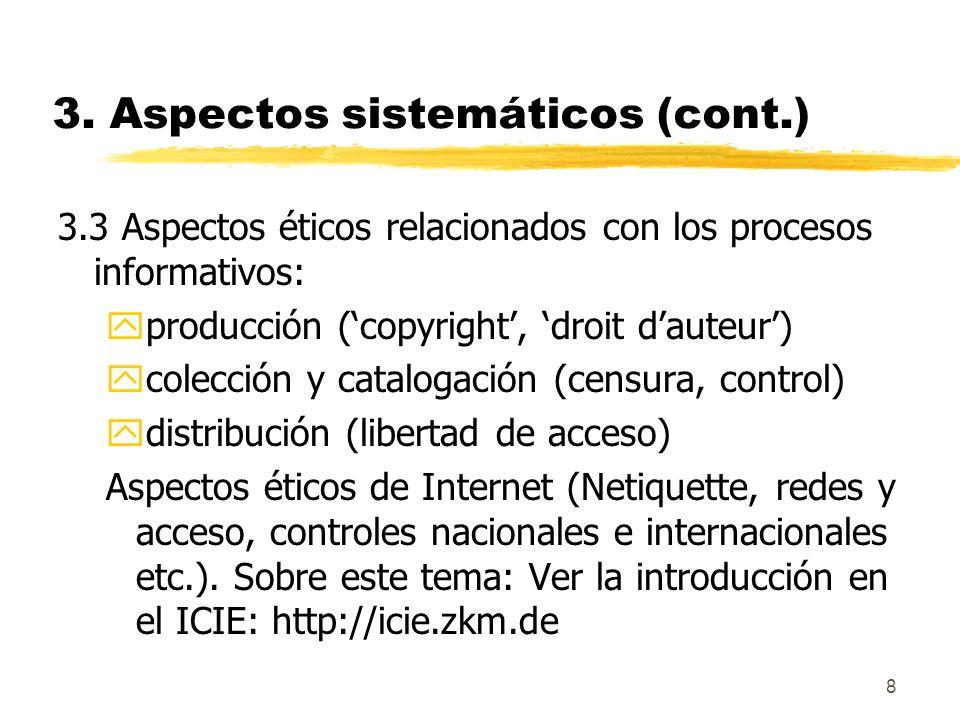 8 3. Aspectos sistemáticos (cont.) 3.3 Aspectos éticos relacionados con los procesos informativos: yproducción (copyright, droit dauteur) ycolección y