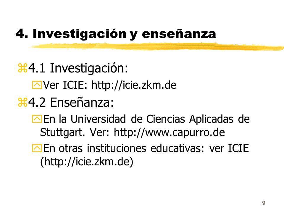 9 4. Investigación y enseñanza z4.1 Investigación: yVer ICIE: http://icie.zkm.de z4.2 Enseñanza: yEn la Universidad de Ciencias Aplicadas de Stuttgart