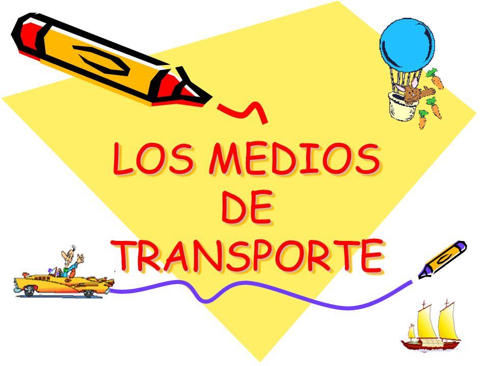 LOS MEDIOS DE TRANSPORTE LOS MEDIOS DE TRANSPORTE