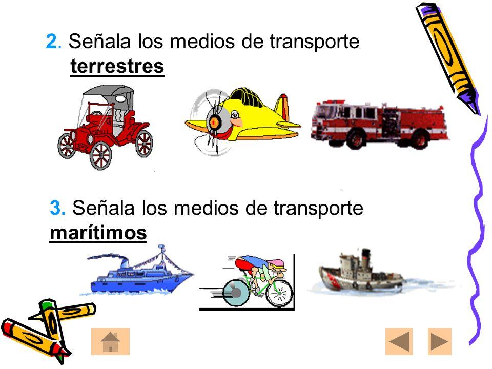 2. 2. Señala los medios de transporte terrestres 3. Señala los medios de transporte marítimos