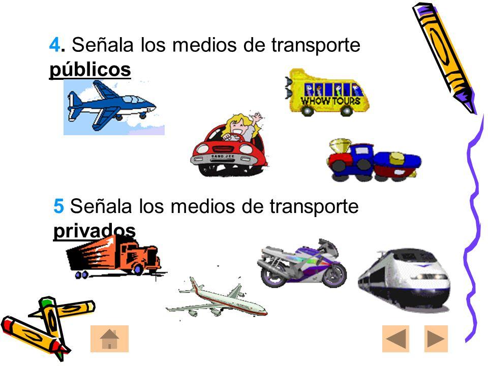 4. 4. Señala los medios de transporte públicos 5 Señala los medios de transporte privados