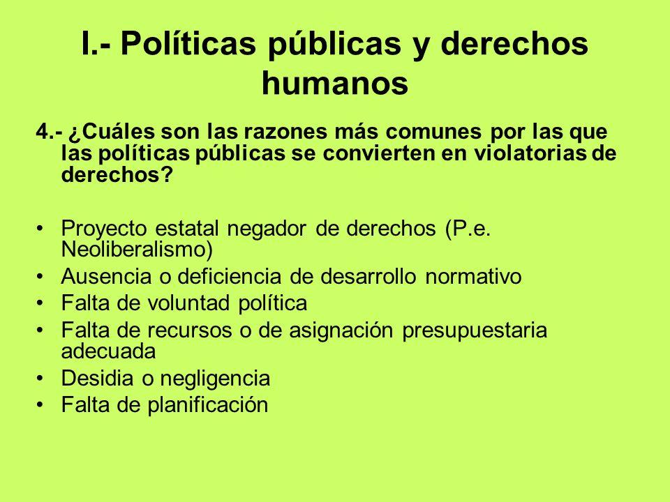 I.- Políticas públicas y derechos humanos 4.- ¿Cuáles son las razones más comunes por las que las políticas públicas se convierten en violatorias de d