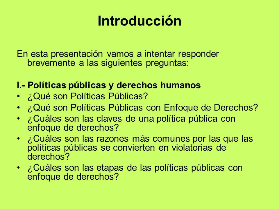 Introducción En esta presentación vamos a intentar responder brevemente a las siguientes preguntas: I.- Políticas públicas y derechos humanos ¿Qué son