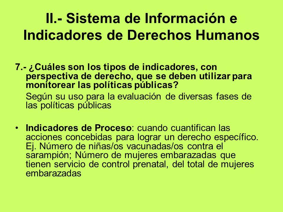 II.- Sistema de Información e Indicadores de Derechos Humanos 7.- ¿Cuáles son los tipos de indicadores, con perspectiva de derecho, que se deben utili