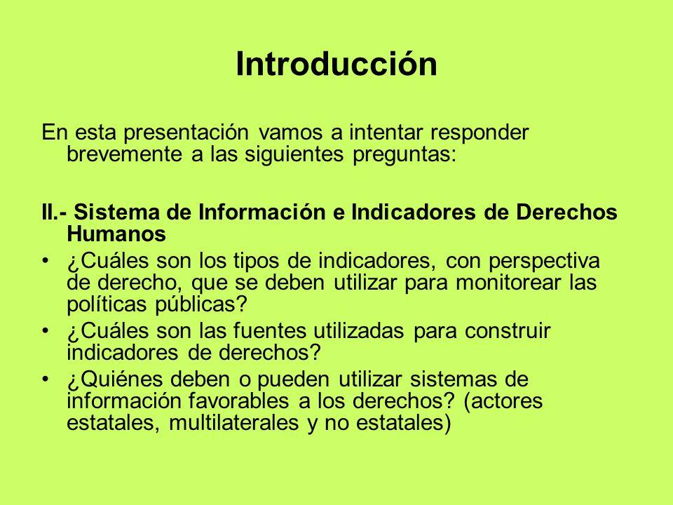 Introducción En esta presentación vamos a intentar responder brevemente a las siguientes preguntas: II.- Sistema de Información e Indicadores de Derec