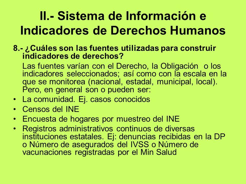 II.- Sistema de Información e Indicadores de Derechos Humanos 8.- ¿Cuáles son las fuentes utilizadas para construir indicadores de derechos? Las fuent