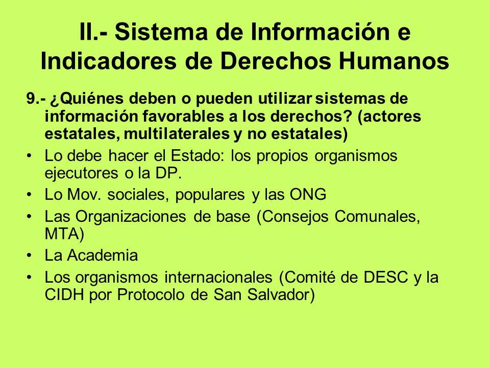 II.- Sistema de Información e Indicadores de Derechos Humanos 9.- ¿Quiénes deben o pueden utilizar sistemas de información favorables a los derechos?
