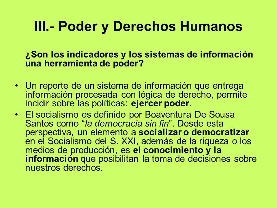 III.- Poder y Derechos Humanos ¿Son los indicadores y los sistemas de información una herramienta de poder? Un reporte de un sistema de información qu