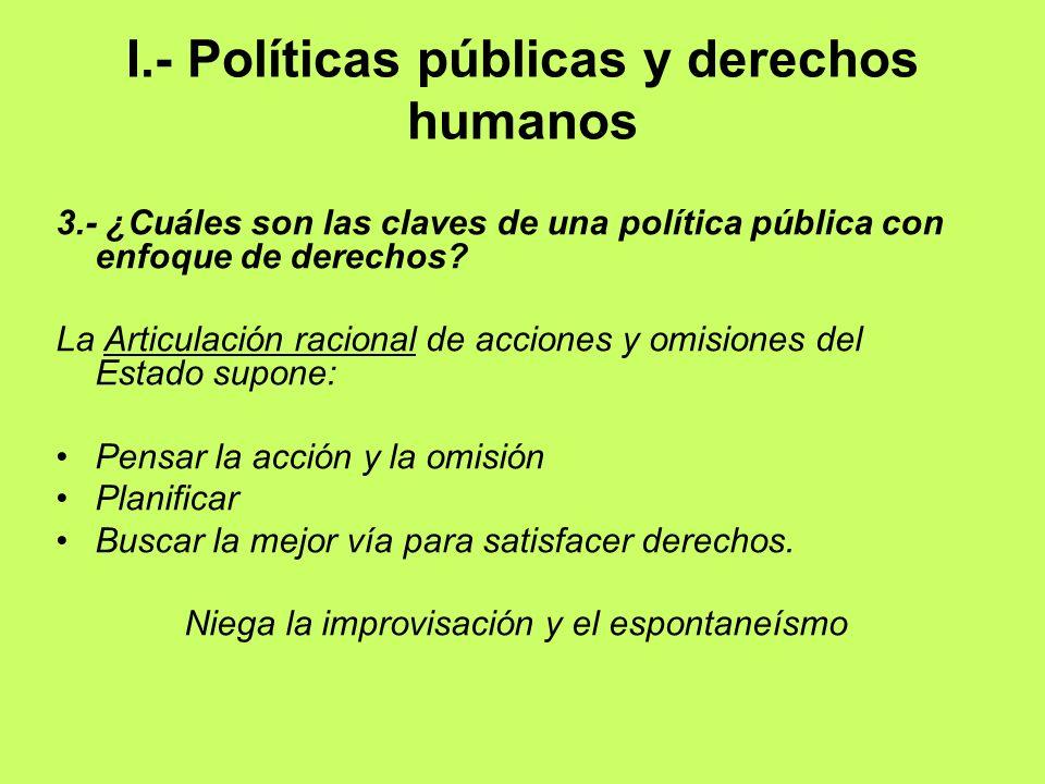 I.- Políticas públicas y derechos humanos 3.- ¿Cuáles son las claves de una política pública con enfoque de derechos? La Articulación racional de acci