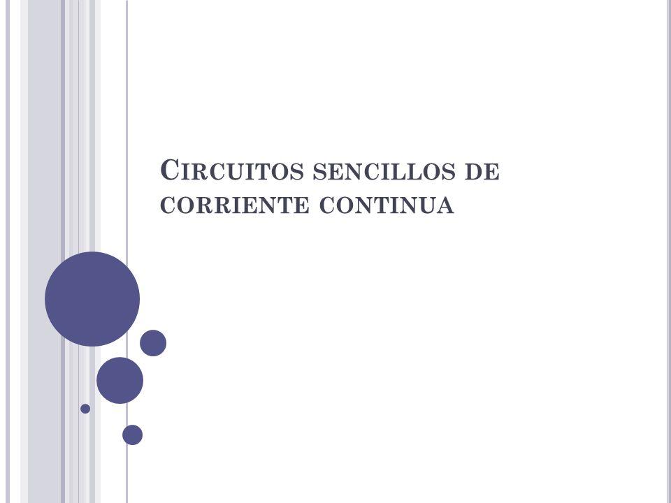 C IRCUITOS SENCILLOS DE CORRIENTE CONTINUA