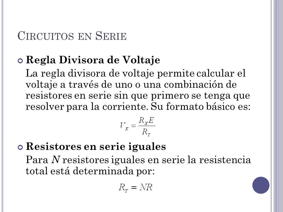 C IRCUITOS EN S ERIE Regla Divisora de Voltaje La regla divisora de voltaje permite calcular el voltaje a través de uno o una combinación de resistores en serie sin que primero se tenga que resolver para la corriente.