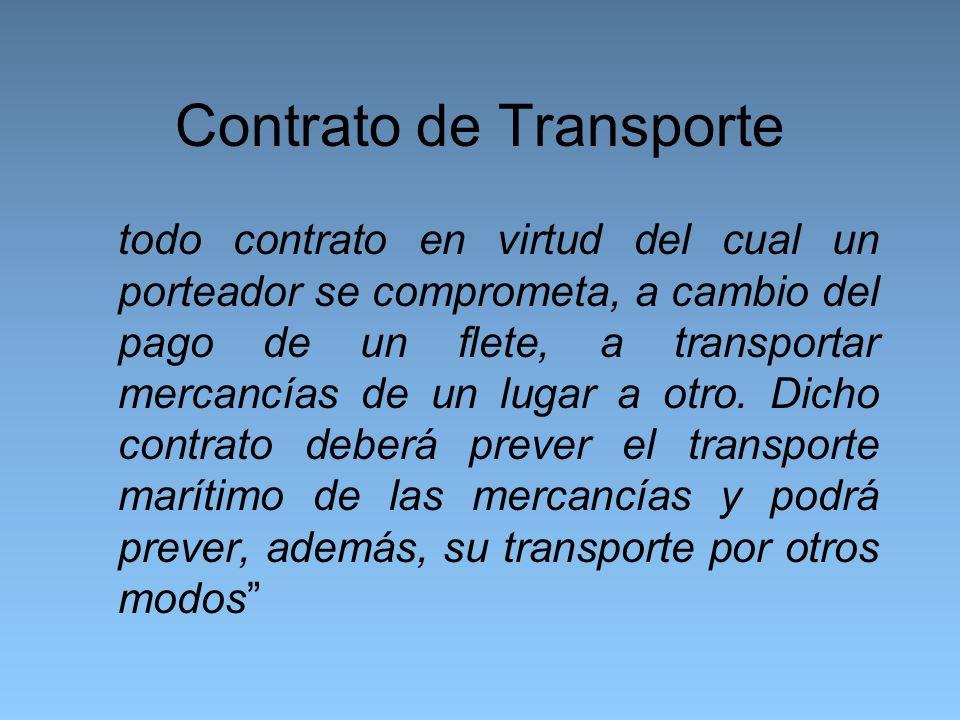 Contrato de Transporte todo contrato en virtud del cual un porteador se comprometa, a cambio del pago de un flete, a transportar mercancías de un lugar a otro.