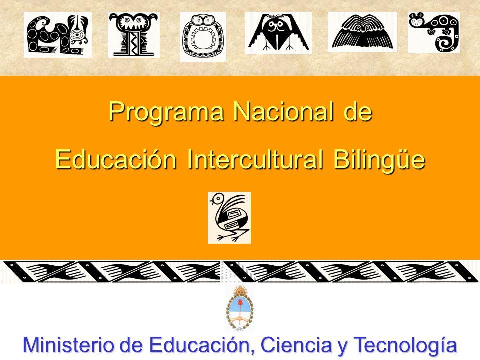 Programa Nacional de Educación Intercultural Bilingüe Ministerio de Educación, Ciencia y Tecnología