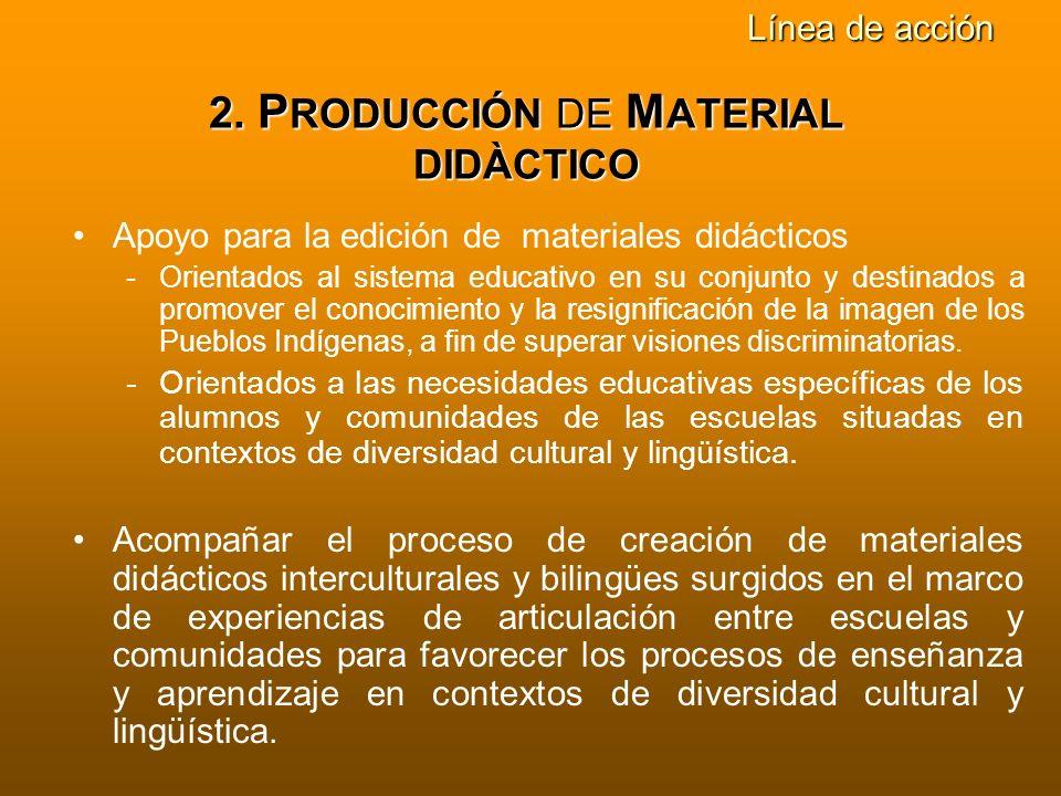 2. P RODUCCIÓN DE M ATERIAL DIDÀCTICO Apoyo para la edición de materiales didácticos -Orientados al sistema educativo en su conjunto y destinados a pr