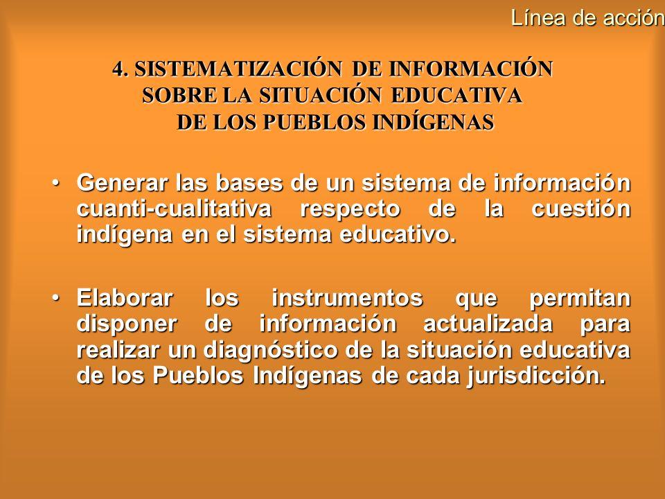 4. SISTEMATIZACIÓN DE INFORMACIÓN SOBRE LA SITUACIÓN EDUCATIVA DE LOS PUEBLOS INDÍGENAS Generar las bases de un sistema de información cuanti-cualitat