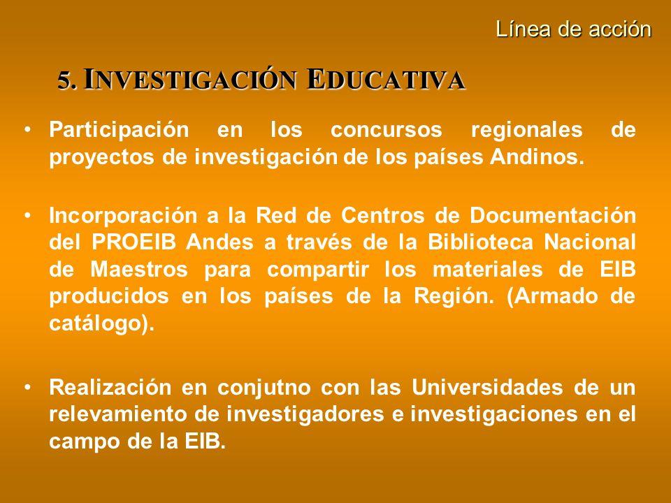 5. I NVESTIGACIÓN E DUCATIVA Participación en los concursos regionales de proyectos de investigación de los países Andinos. Incorporación a la Red de