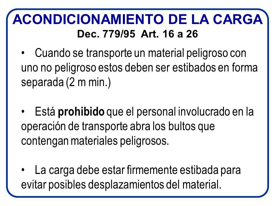 Cuando se transporte un material peligroso con uno no peligroso estos deben ser estibados en forma separada (2 m min.) Está prohibido que el personal involucrado en la operación de transporte abra los bultos que contengan materiales peligrosos.