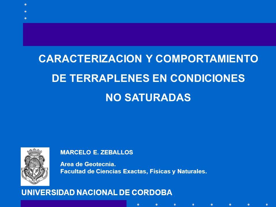 CARACTERIZACION Y COMPORTAMIENTO DE TERRAPLENES EN CONDICIONES NO SATURADAS UNIVERSIDAD NACIONAL DE CORDOBA Area de Geotecnia.