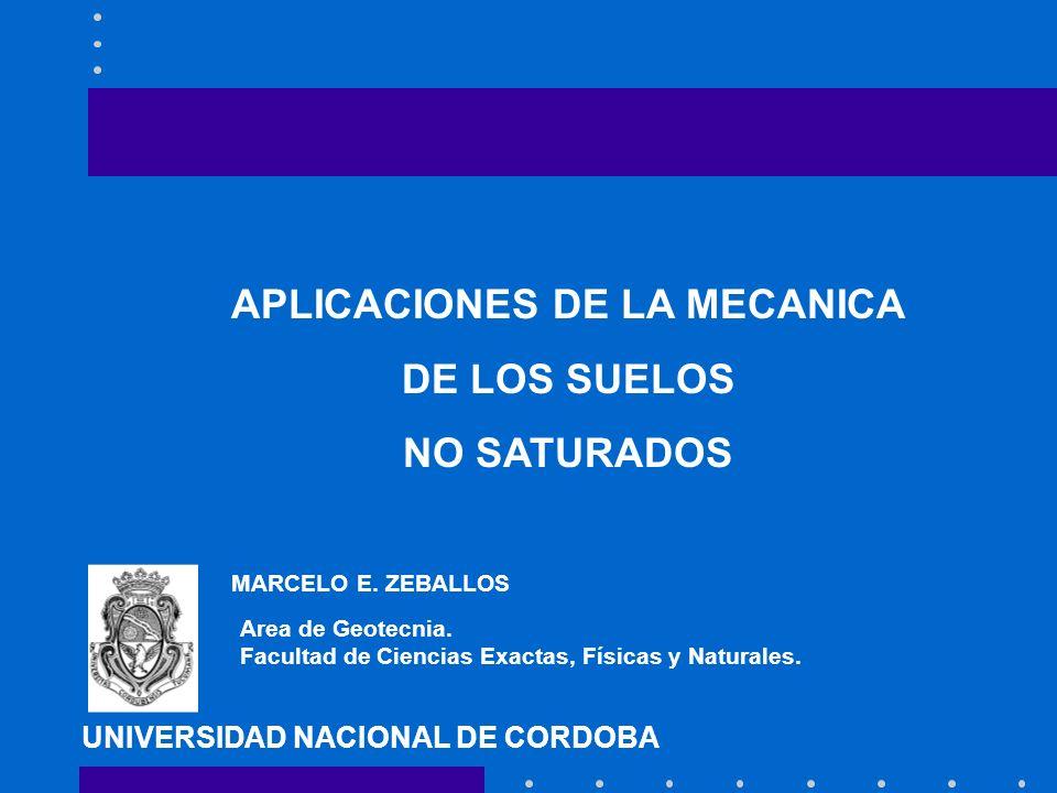 APLICACIONES DE LA MECANICA DE LOS SUELOS NO SATURADOS UNIVERSIDAD NACIONAL DE CORDOBA Area de Geotecnia. Facultad de Ciencias Exactas, Físicas y Natu