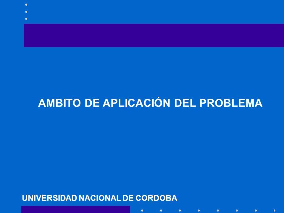 AMBITO DE APLICACIÓN DEL PROBLEMA UNIVERSIDAD NACIONAL DE CORDOBA