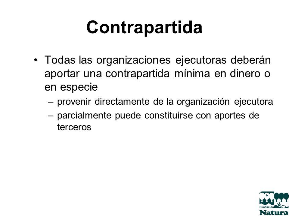 Contrapartida Todas las organizaciones ejecutoras deberán aportar una contrapartida mínima en dinero o en especie –provenir directamente de la organiz