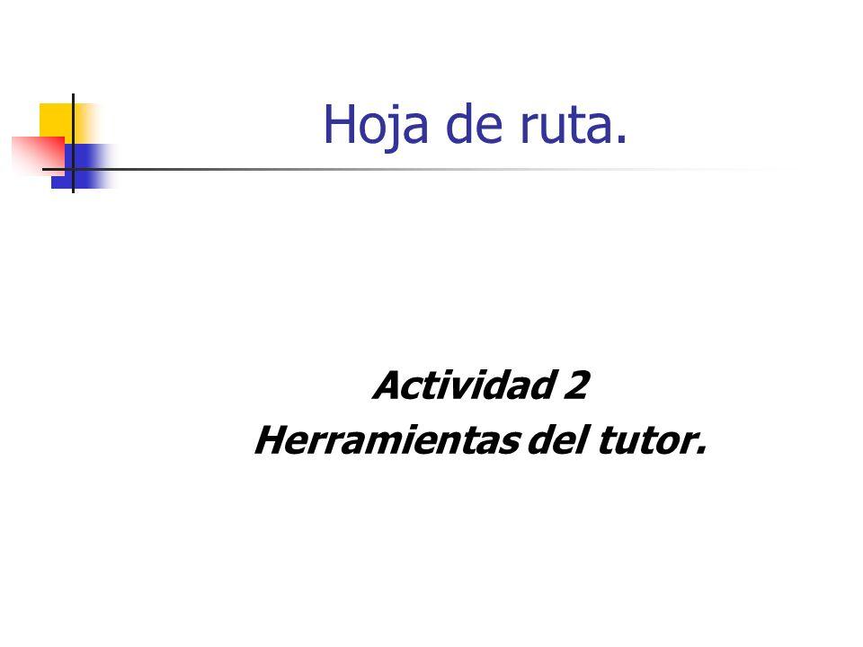 Hoja de ruta. Actividad 2 Herramientas del tutor.