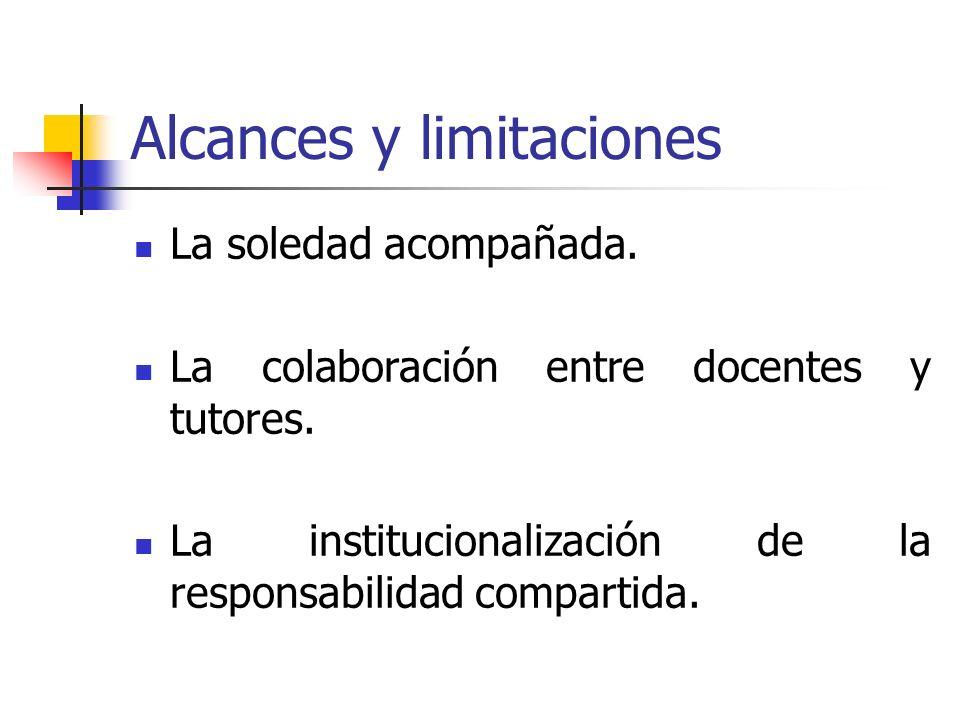 Alcances y limitaciones La soledad acompañada.La colaboración entre docentes y tutores.