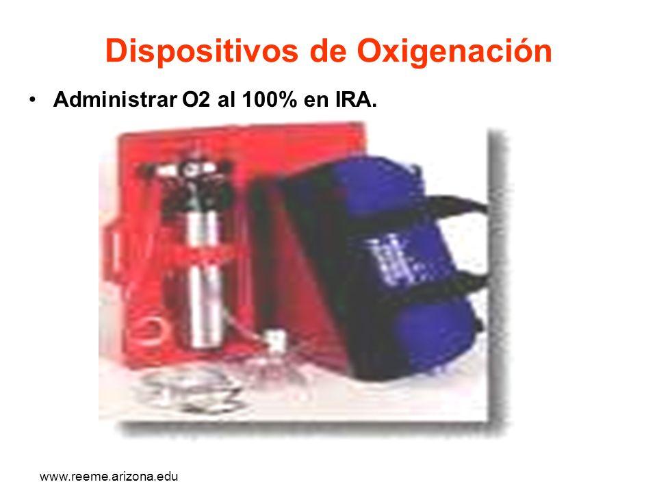 www.reeme.arizona.edu Dispositivos de Oxigenación Administrar O2 al 100% en IRA.