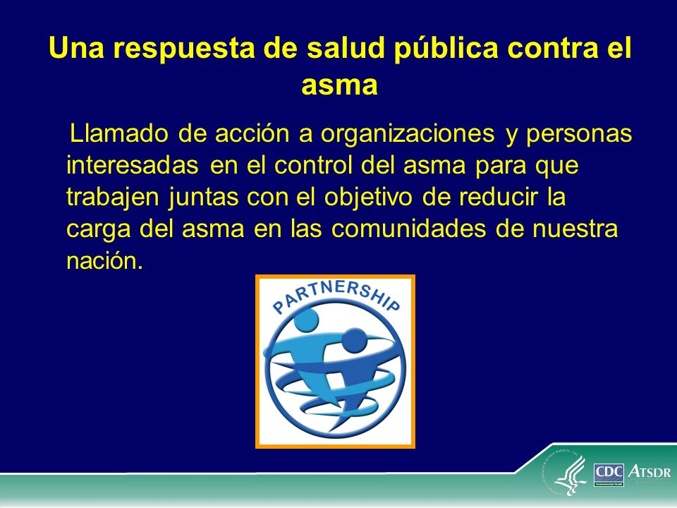 Una respuesta de salud pública contra el asma Llamado de acción a organizaciones y personas interesadas en el control del asma para que trabajen junta