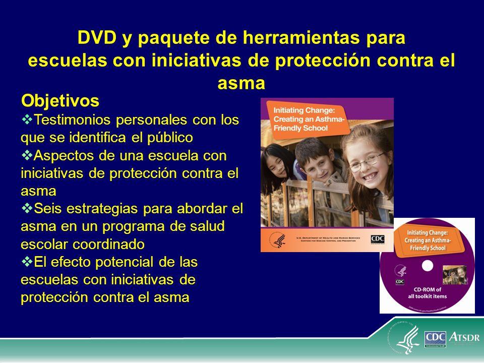 DVD y paquete de herramientas para escuelas con iniciativas de protección contra el asma Objetivos Testimonios personales con los que se identifica el