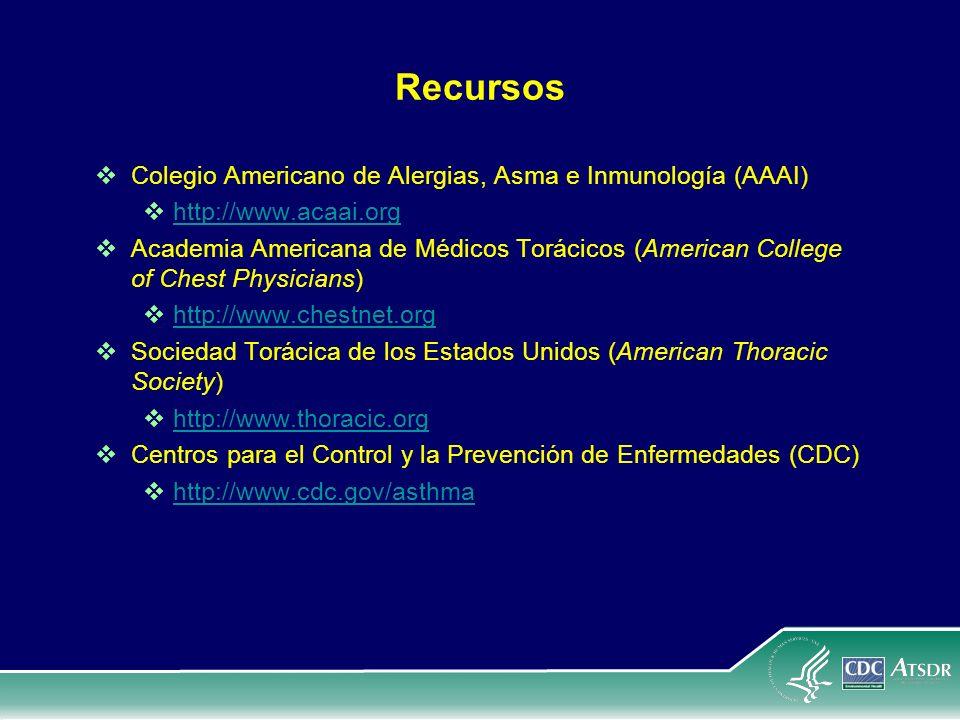 Recursos Colegio Americano de Alergias, Asma e Inmunología (AAAI) http://www.acaai.org Academia Americana de Médicos Torácicos (American College of Ch
