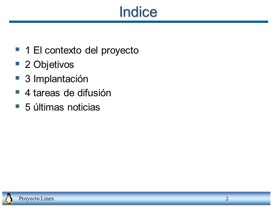 Proyecto Linex 2 Indice 1 El contexto del proyecto 2 Objetivos 3 Implantación 4 tareas de difusión 5 últimas noticias