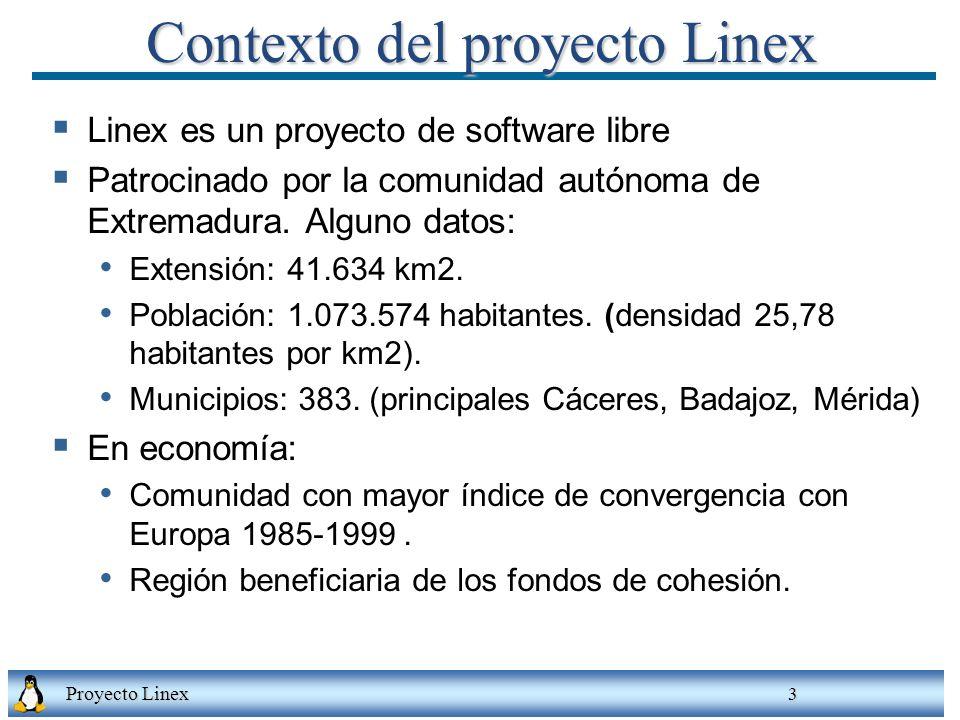 Proyecto Linex 3 Contexto del proyecto Linex Linex es un proyecto de software libre Patrocinado por la comunidad autónoma de Extremadura. Alguno datos