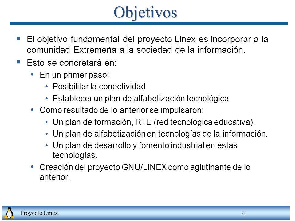 Proyecto Linex 4Objetivos El objetivo fundamental del proyecto Linex es incorporar a la comunidad Extremeña a la sociedad de la información.