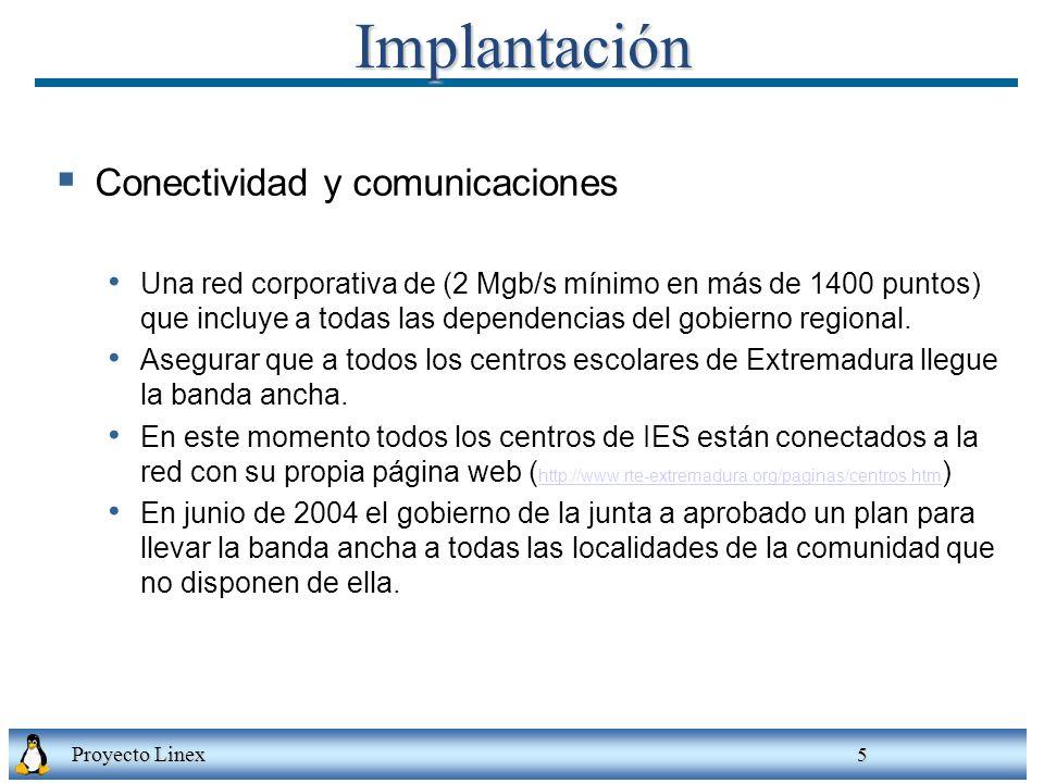 Proyecto Linex 5Implantación Conectividad y comunicaciones Una red corporativa de (2 Mgb/s mínimo en más de 1400 puntos) que incluye a todas las depen