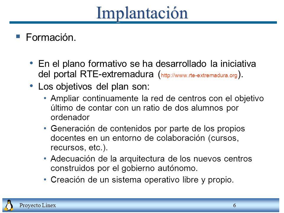 Proyecto Linex 6Implantación Formación. En el plano formativo se ha desarrollado la iniciativa del portal RTE-extremadura ( http://www.rte-extremadura