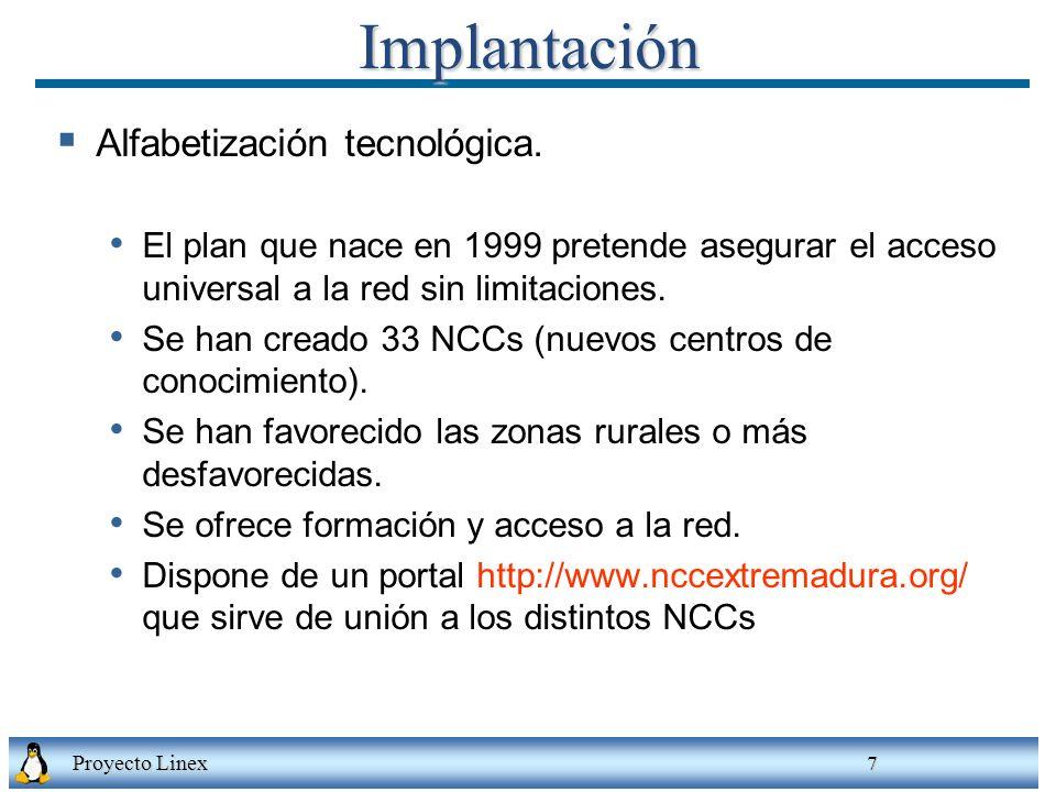 Proyecto Linex 7Implantación Alfabetización tecnológica. El plan que nace en 1999 pretende asegurar el acceso universal a la red sin limitaciones. Se