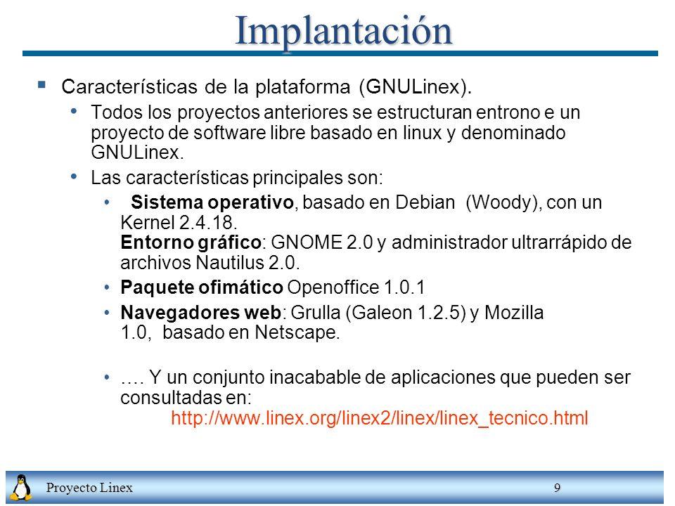 Proyecto Linex 9Implantación Características de la plataforma (GNULinex). Todos los proyectos anteriores se estructuran entrono e un proyecto de softw