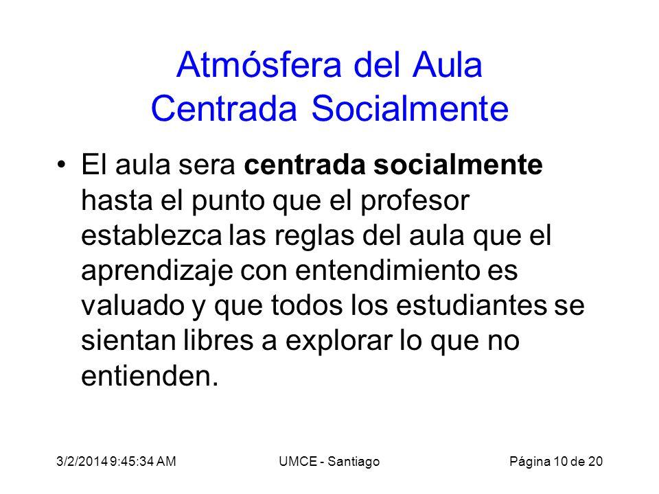 3/2/2014 9:47:28 AMUMCE - Santiago Atmósfera del Aula Centrada Socialmente El aula sera centrada socialmente hasta el punto que el profesor establezca