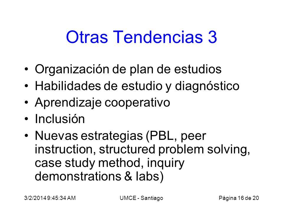 3/2/2014 9:47:28 AMUMCE - Santiago Otras Tendencias 3 Organización de plan de estudios Habilidades de estudio y diagnóstico Aprendizaje cooperativo In
