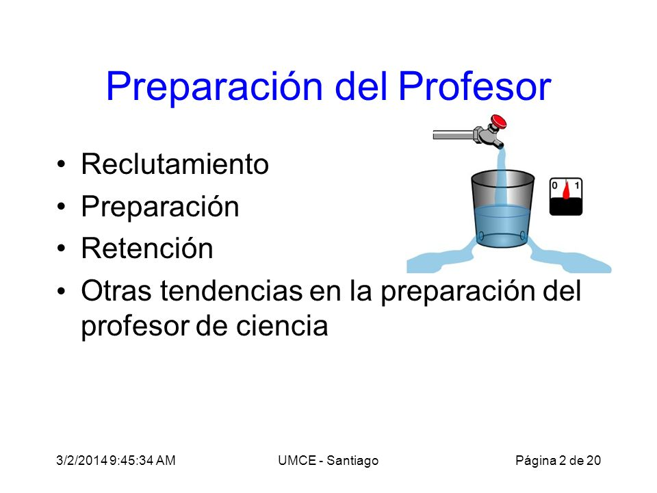 3/2/2014 9:47:28 AMUMCE - Santiago Preparación del Profesor Reclutamiento Preparación Retención Otras tendencias en la preparación del profesor de ciencia Página 2 de 20