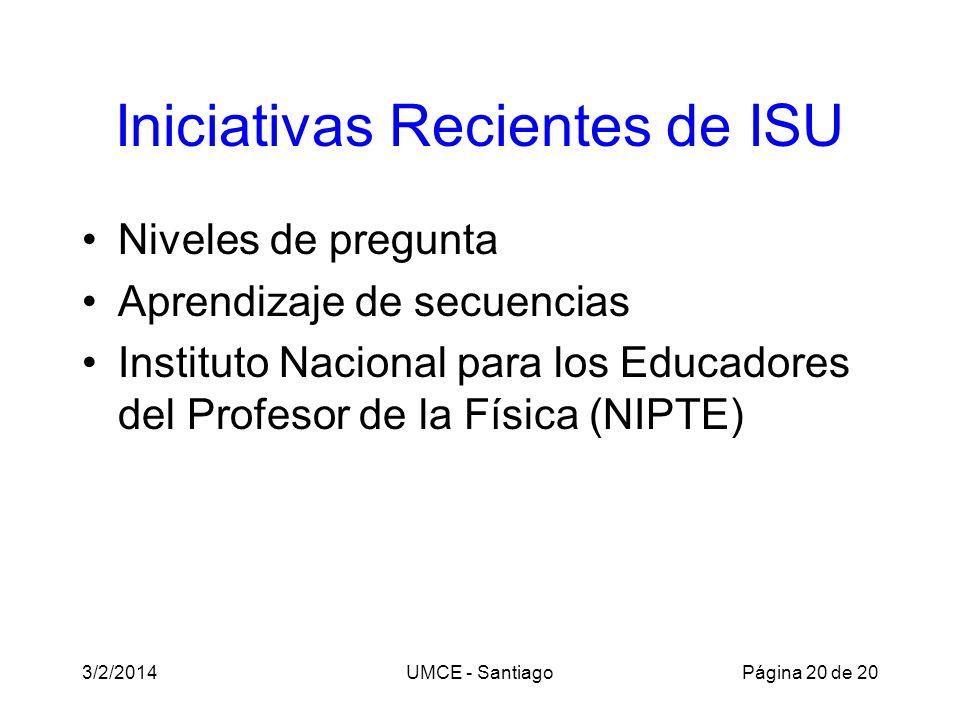 Iniciativas Recientes de ISU Niveles de pregunta Aprendizaje de secuencias Instituto Nacional para los Educadores del Profesor de la Física (NIPTE) 3/2/2014UMCE - SantiagoPágina 20 de 20