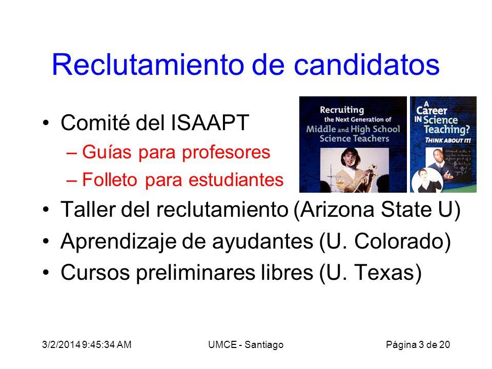 3/2/2014 9:47:28 AMUMCE - Santiago Reclutamiento de candidatos Comité del ISAAPT –Guías para profesores –Folleto para estudiantes Taller del reclutamiento (Arizona State U) Aprendizaje de ayudantes (U.