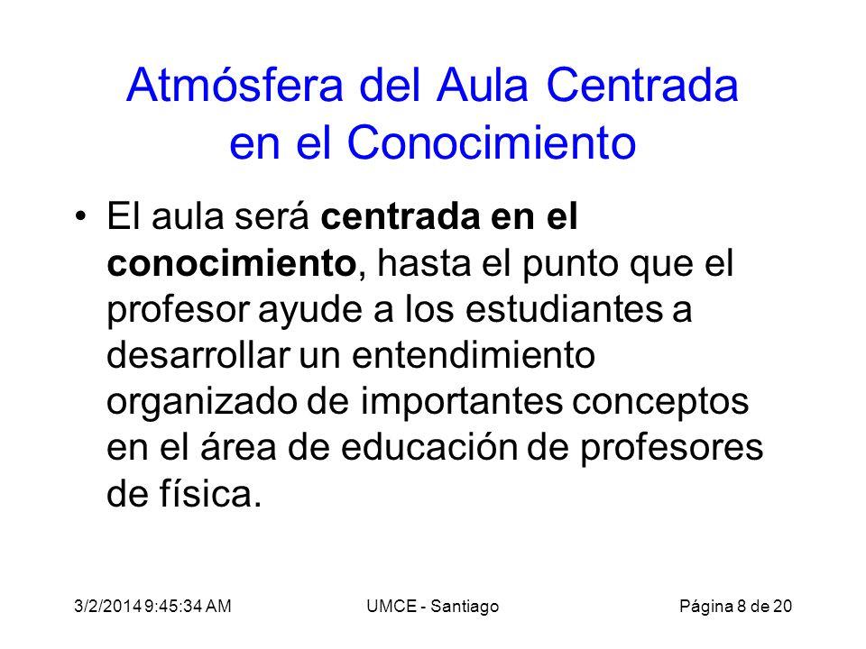 3/2/2014 9:47:28 AMUMCE - Santiago Atmósfera del Aula Centrada en el Conocimiento El aula será centrada en el conocimiento, hasta el punto que el prof