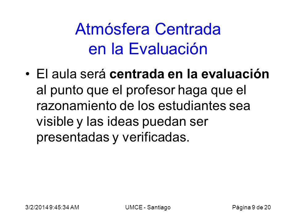 3/2/2014 9:47:28 AMUMCE - Santiago Atmósfera Centrada en la Evaluación El aula será centrada en la evaluación al punto que el profesor haga que el raz