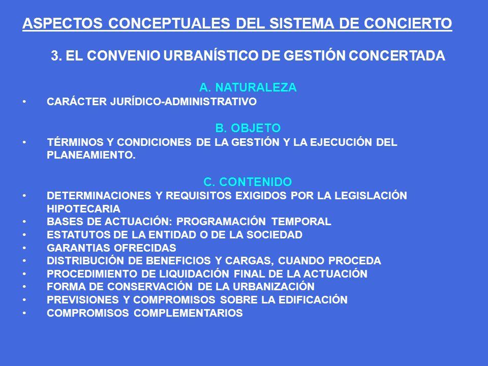 ASPECTOS CONCEPTUALES DEL SISTEMA DE CONCIERTO 3. EL CONVENIO URBANÍSTICO DE GESTIÓN CONCERTADA A. NATURALEZA CARÁCTER JURÍDICO-ADMINISTRATIVO B. OBJE