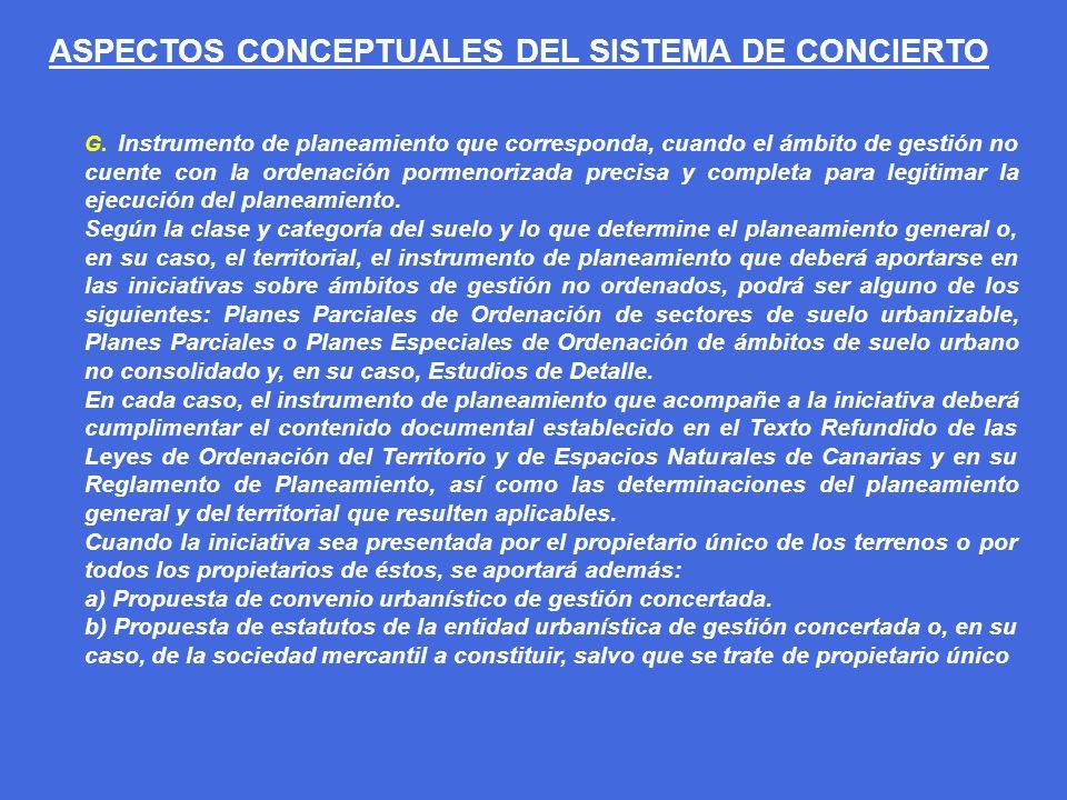 ASPECTOS CONCEPTUALES DEL SISTEMA DE CONCIERTO G. Instrumento de planeamiento que corresponda, cuando el ámbito de gestión no cuente con la ordenación