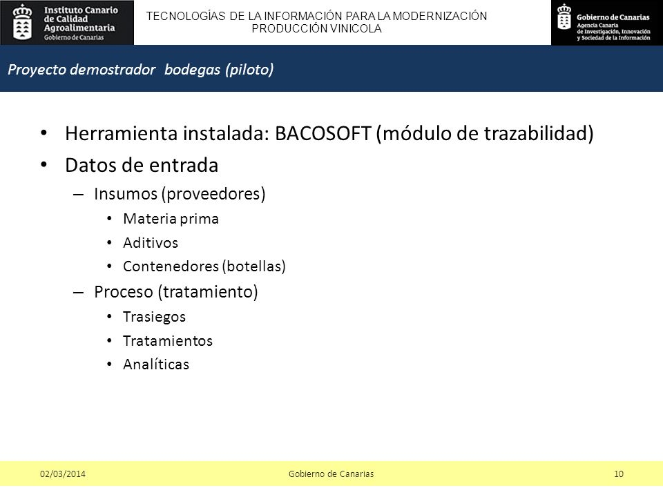 TECNOLOGÍAS DE LA INFORMACIÓN PARA LA MODERNIZACIÓN PRODUCCIÓN VINICOLA Herramienta instalada: BACOSOFT (módulo de trazabilidad) Datos de entrada – In