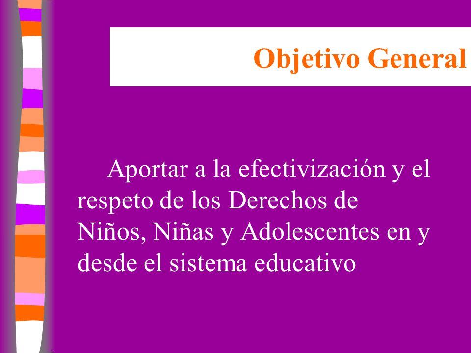 Aportar a la efectivización y el respeto de los Derechos de Niños, Niñas y Adolescentes en y desde el sistema educativo Objetivo General